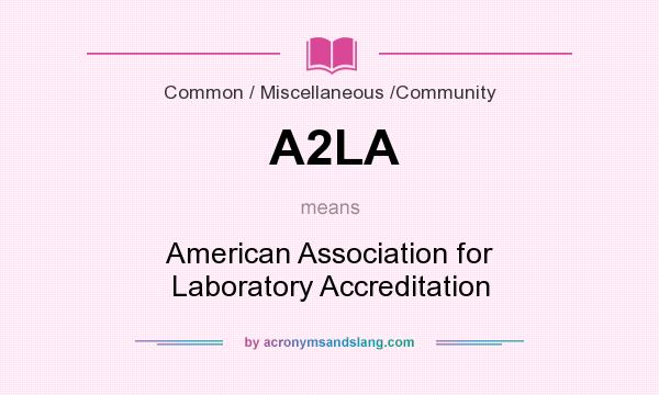 What does A2LA mean? It stands for American Association for Laboratory Accreditation