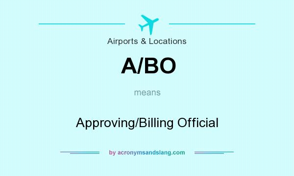 What does A/BO mean? It stands for Approving/Billing Official