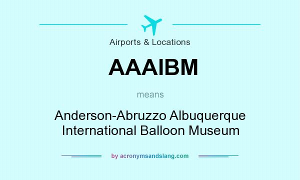 What does AAAIBM mean? It stands for Anderson-Abruzzo Albuquerque International Balloon Museum