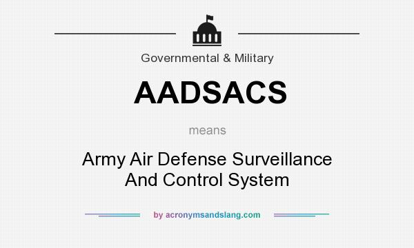 What does AADSACS mean? It stands for Army Air Defense Surveillance And Control System