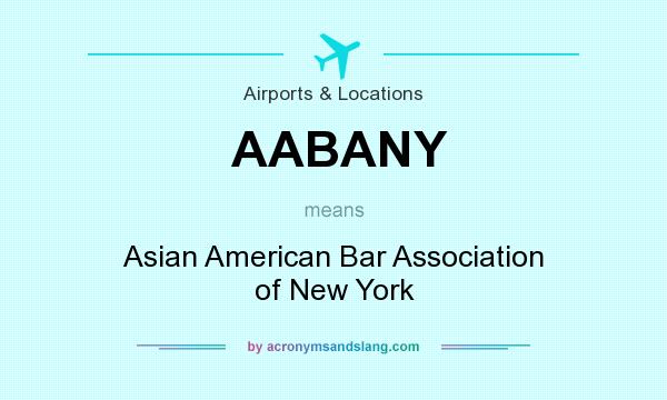 What does AABANY mean? It stands for Asian American Bar Association of New York