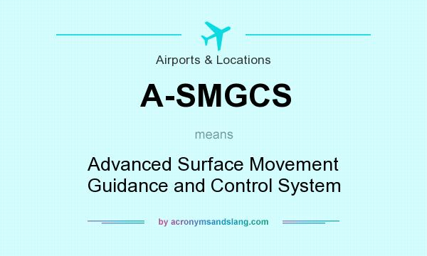 What does A-SMGCS mean? It stands for Advanced Surface Movement Guidance and Control System