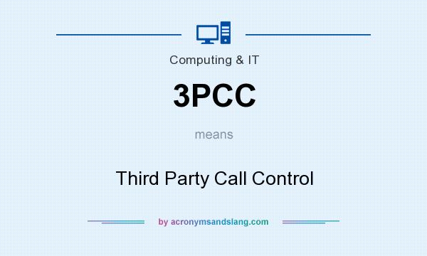 What does 3PCC mean? It stands for Third Party Call Control