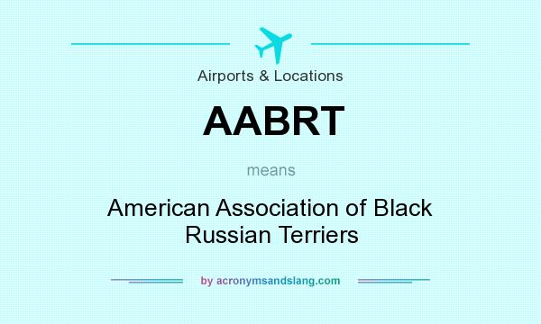 What does AABRT mean? It stands for American Association of Black Russian Terriers