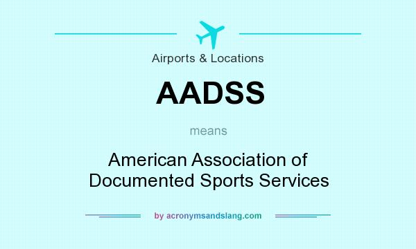 What does AADSS mean? It stands for American Association of Documented Sports Services