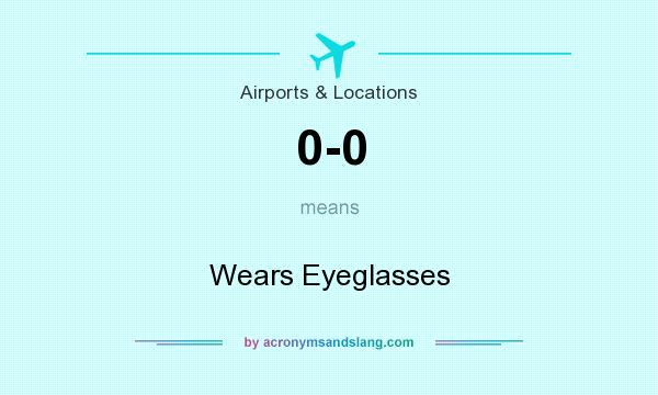 What does 0-0 mean? It stands for Wears Eyeglasses