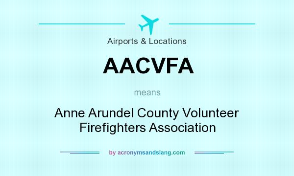 What does AACVFA mean? It stands for Anne Arundel County Volunteer Firefighters Association