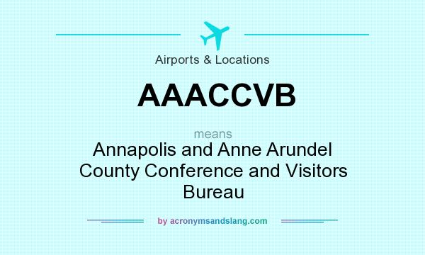 What does AAACCVB mean? It stands for Annapolis and Anne Arundel County Conference and Visitors Bureau