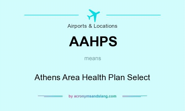 What does AAHPS mean? It stands for Athens Area Health Plan Select