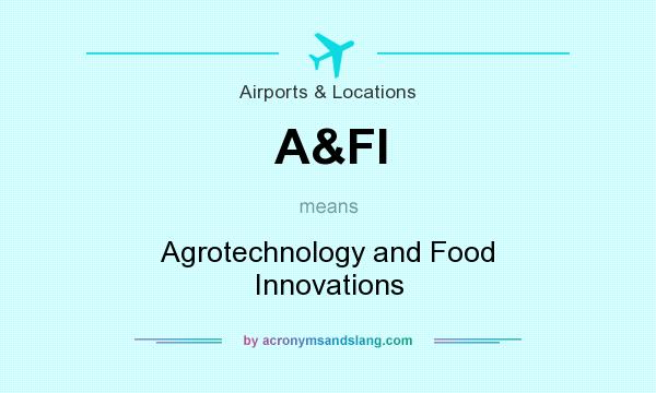 What does A&FI mean? It stands for Agrotechnology and Food Innovations