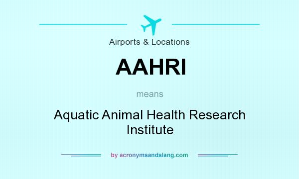 What does AAHRI mean? It stands for Aquatic Animal Health Research Institute
