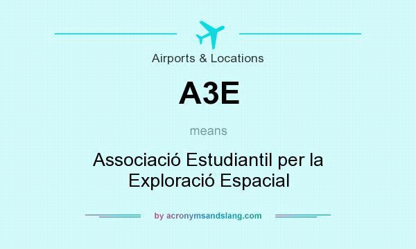 What does A3E mean? It stands for Associació Estudiantil per la Exploració Espacial