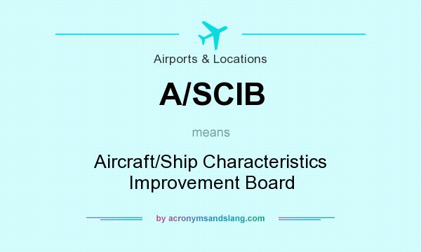 What does A/SCIB mean? It stands for Aircraft/Ship Characteristics Improvement Board