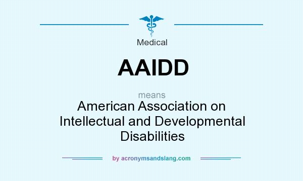 What does AAIDD mean? It stands for American Association on Intellectual and Developmental Disabilities