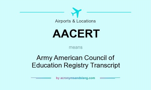 What does AACERT mean? It stands for Army American Council of Education Registry Transcript