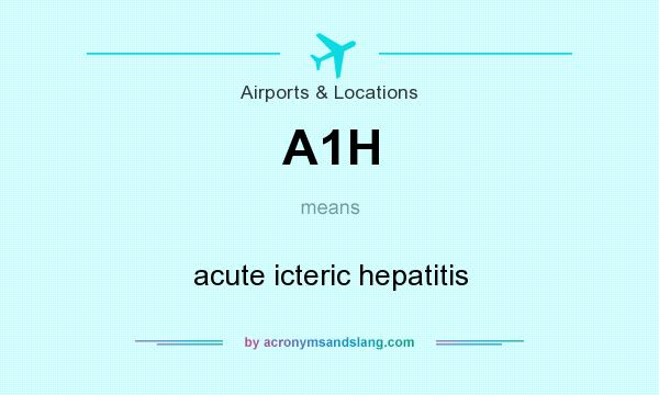 What does A1H mean? It stands for acute icteric hepatitis