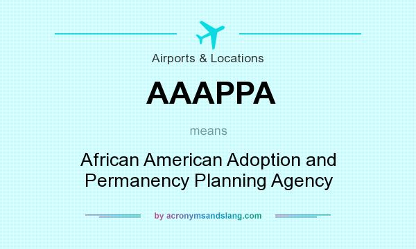 What does AAAPPA mean? It stands for African American Adoption and Permanency Planning Agency