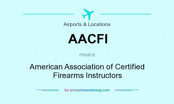 What does AACFI mean? It stands for American Association of Certified Firearms Instructors