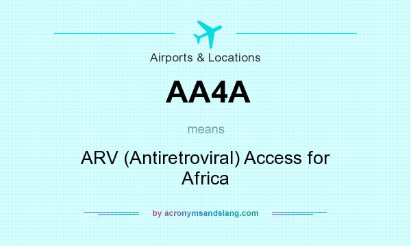 What does AA4A mean? It stands for ARV (Antiretroviral) Access for Africa