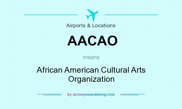 What does AACAO mean? It stands for African American Cultural Arts Organization