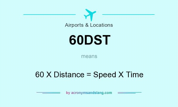 What does 60DST mean? It stands for 60 X Distance = Speed X Time