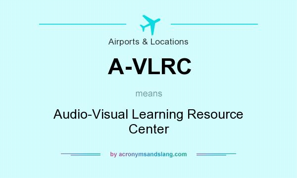 What does A-VLRC mean? It stands for Audio-Visual Learning Resource Center