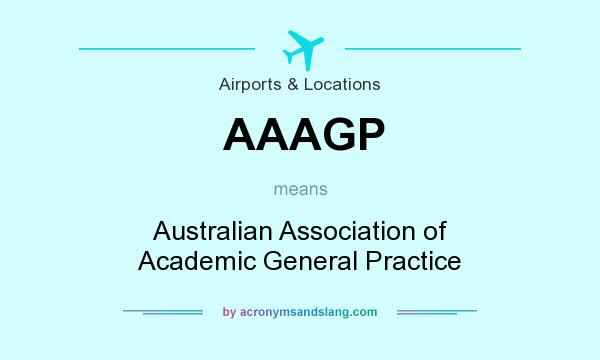 What does AAAGP mean? It stands for Australian Association of Academic General Practice