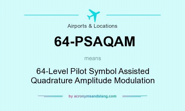 What does 64-PSAQAM mean? It stands for 64-Level Pilot Symbol Assisted Quadrature Amplitude Modulation
