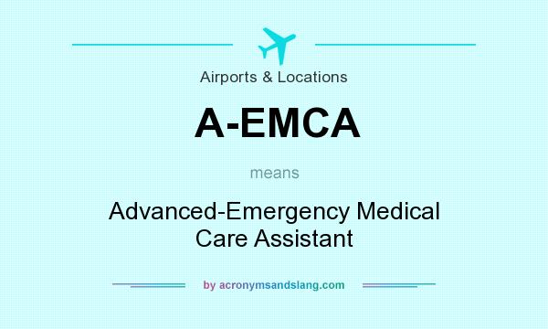 What does A-EMCA mean? It stands for Advanced-Emergency Medical Care Assistant