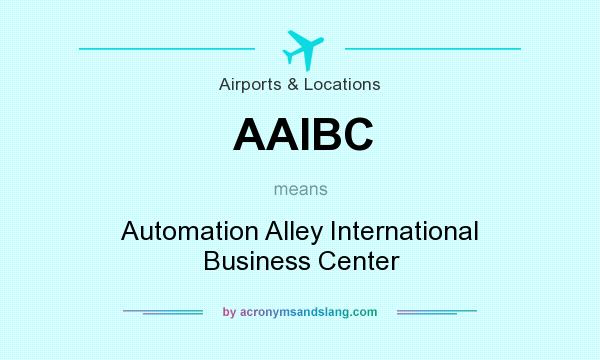 What does AAIBC mean? It stands for Automation Alley International Business Center