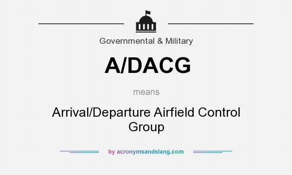 What does A/DACG mean? It stands for Arrival/Departure Airfield Control Group