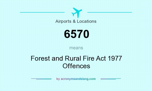 What does 6570 mean? It stands for Forest and Rural Fire Act 1977 Offences