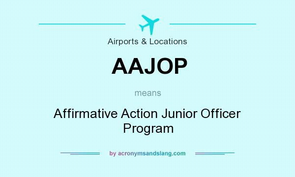 What does AAJOP mean? It stands for Affirmative Action Junior Officer Program