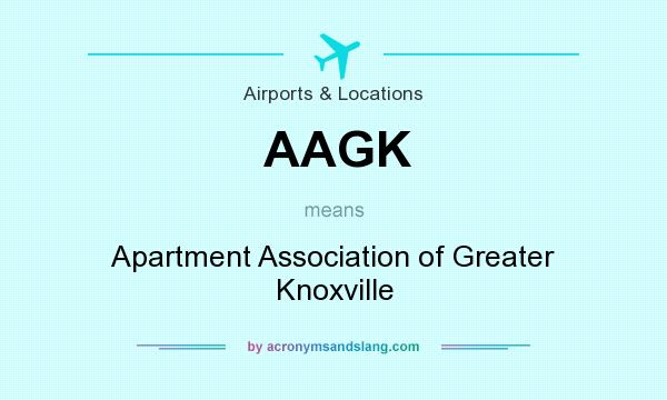What does AAGK mean? It stands for Apartment Association of Greater Knoxville