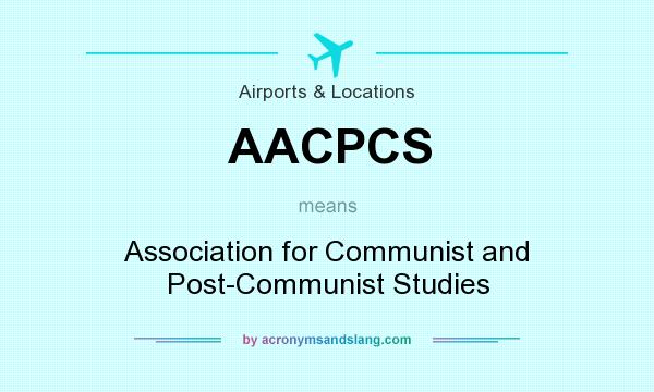 What does AACPCS mean? It stands for Association for Communist and Post-Communist Studies
