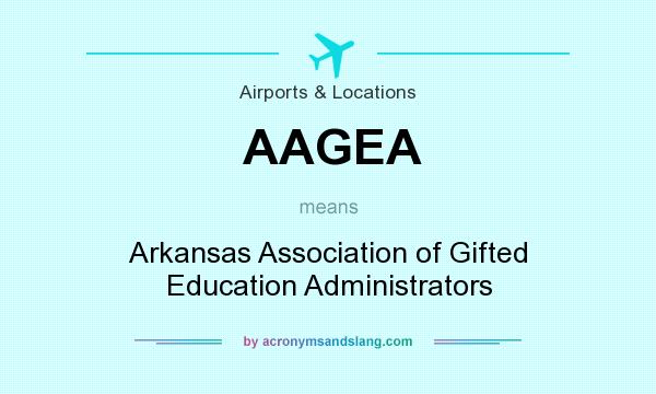 What does AAGEA mean? It stands for Arkansas Association of Gifted Education Administrators