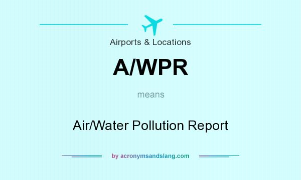 What does A/WPR mean? It stands for Air/Water Pollution Report