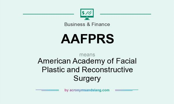 What does AAFPRS mean? It stands for American Academy of Facial Plastic and Reconstructive Surgery