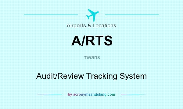 What does A/RTS mean? It stands for Audit/Review Tracking System