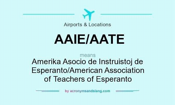 What does AAIE/AATE mean? It stands for Amerika Asocio de Instruistoj de Esperanto/American Association of Teachers of Esperanto
