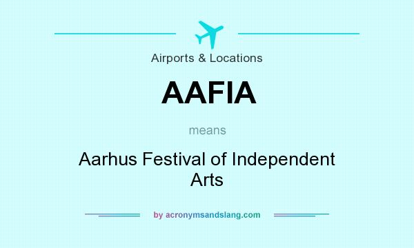 What does AAFIA mean? It stands for Aarhus Festival of Independent Arts