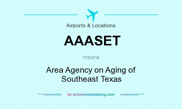 What does AAASET mean? It stands for Area Agency on Aging of Southeast Texas