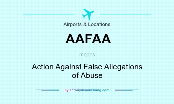 What does AAFAA mean? It stands for Action Against False Allegations of Abuse