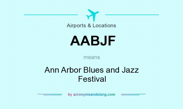 What does AABJF mean? It stands for Ann Arbor Blues and Jazz Festival
