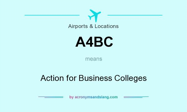 What does A4BC mean? It stands for Action for Business Colleges