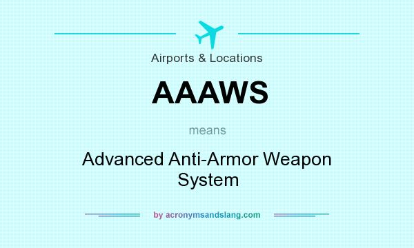 What does AAAWS mean? It stands for Advanced Anti-Armor Weapon System