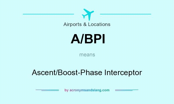 What does A/BPI mean? It stands for Ascent/Boost-Phase Interceptor