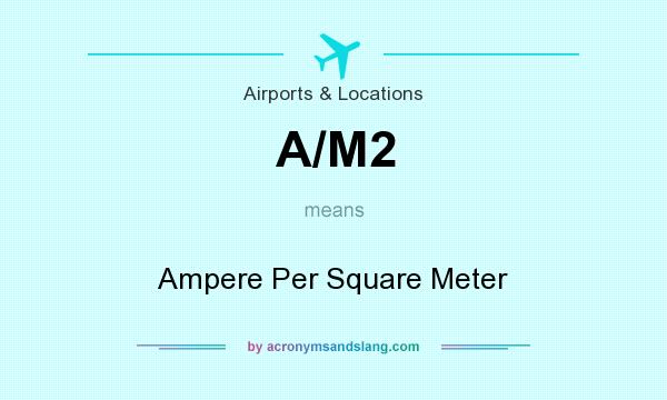 What does A/M2 mean? It stands for Ampere Per Square Meter