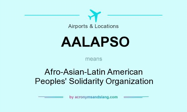 What does AALAPSO mean? It stands for Afro-Asian-Latin American Peoples` Solidarity Organization