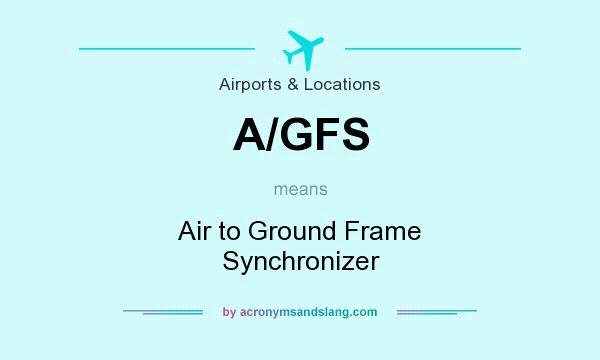 What does A/GFS mean? It stands for Air to Ground Frame Synchronizer